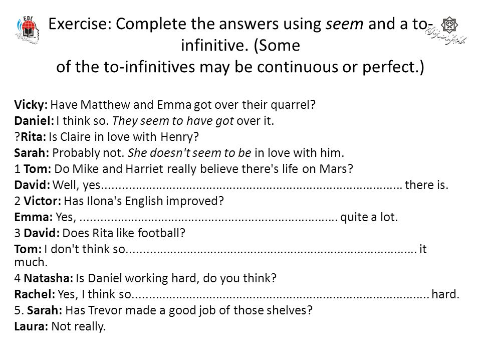 Exercise: Complete the answers using seem and a to-infinitive