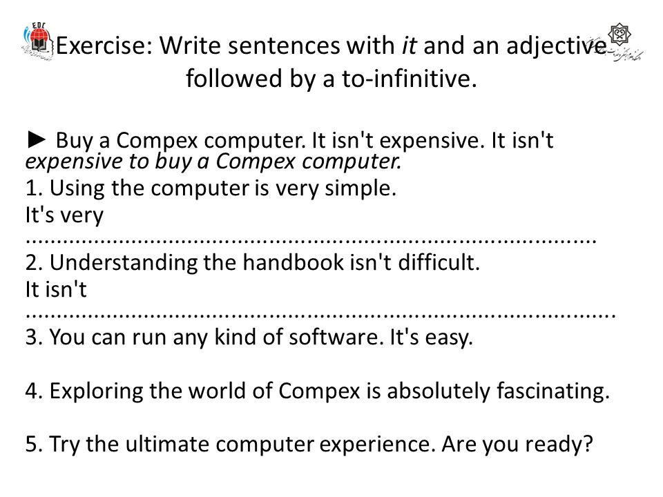 Exercise: Write sentences with it and an adjective followed by a to-infinitive.