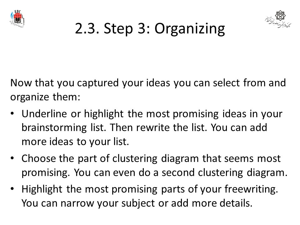 2.3. Step 3: Organizing Now that you captured your ideas you can select from and organize them: