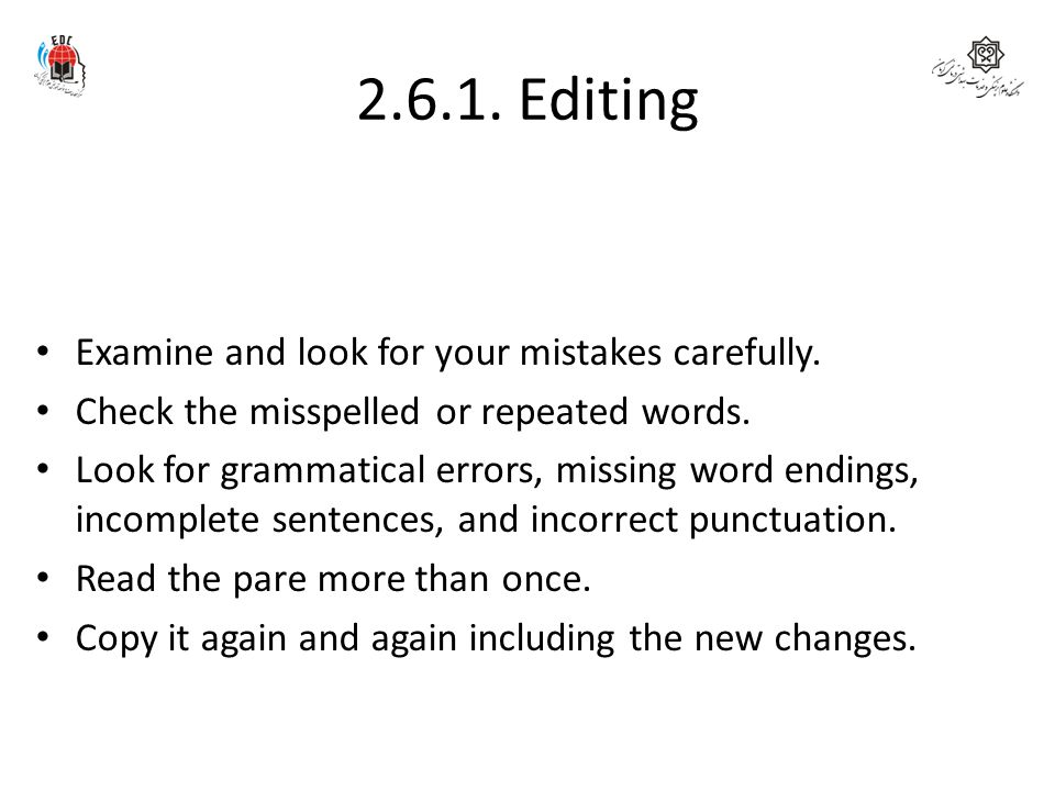 2.6.1. Editing Examine and look for your mistakes carefully.