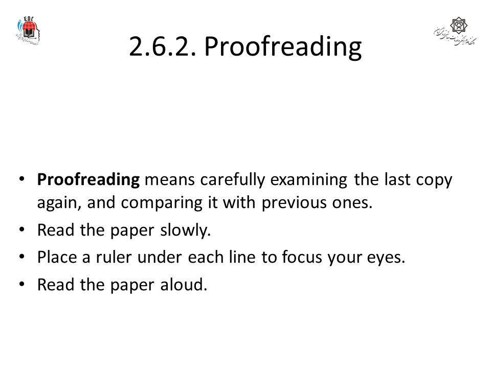 2.6.2. Proofreading Proofreading means carefully examining the last copy again, and comparing it with previous ones.