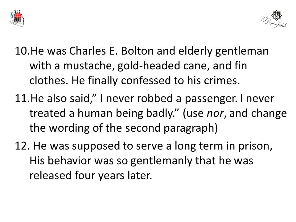 He was Charles E. Bolton and elderly gentleman with a mustache, gold-headed cane, and fin clothes. He finally confessed to his crimes.