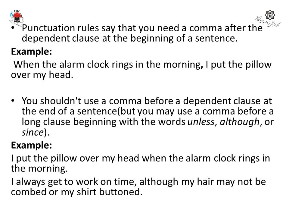 Punctuation rules say that you need a comma after the dependent clause at the beginning of a sentence.