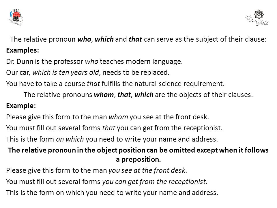 The relative pronoun who, which and that can serve as the subject of their clause: Examples: Dr.
