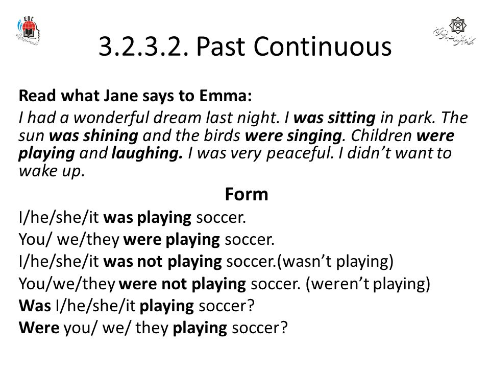 3.2.3.2. Past Continuous Form Read what Jane says to Emma: