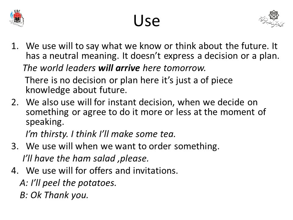 Use We use will to say what we know or think about the future. It has a neutral meaning. It doesn't express a decision or a plan.