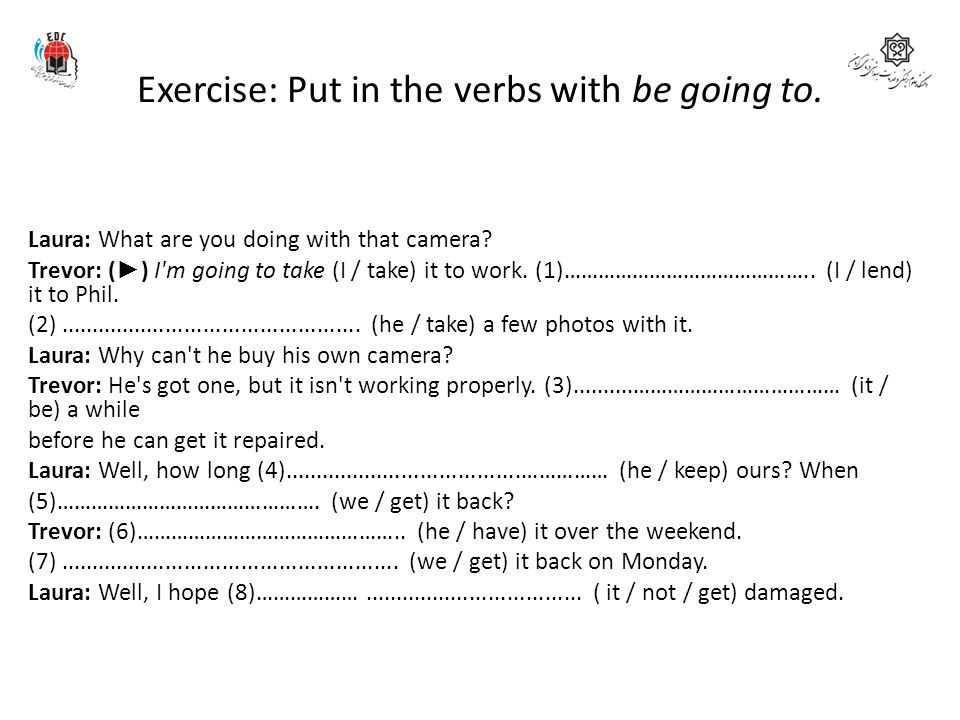 Exercise: Put in the verbs with be going to.
