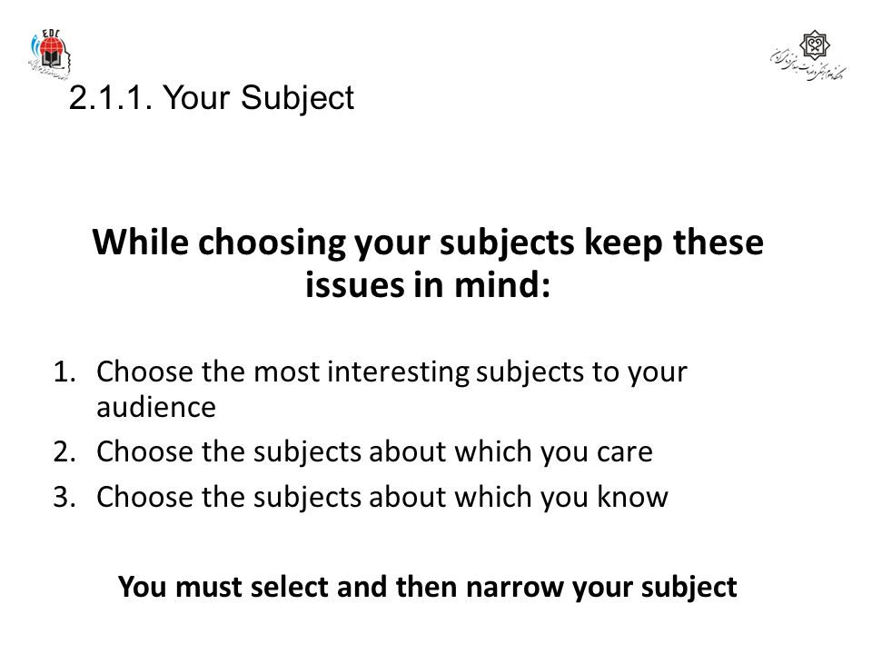 While choosing your subjects keep these issues in mind: