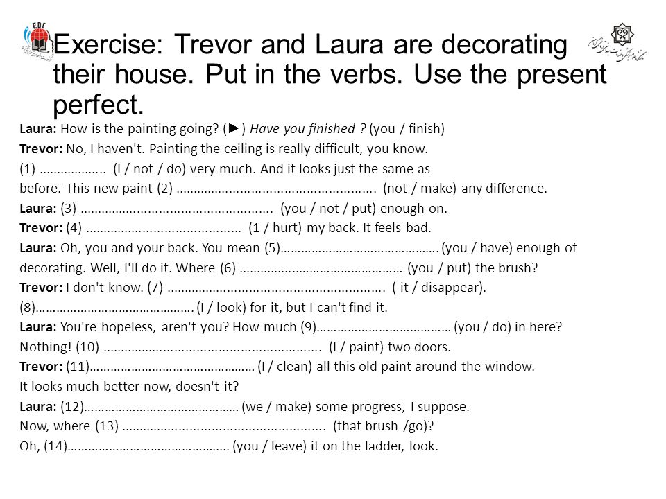 Exercise: Trevor and Laura are decorating their house. Put in the verbs. Use the present perfect.