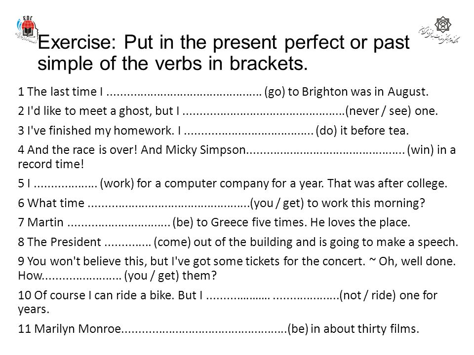 Exercise: Put in the present perfect or past simple of the verbs in brackets.