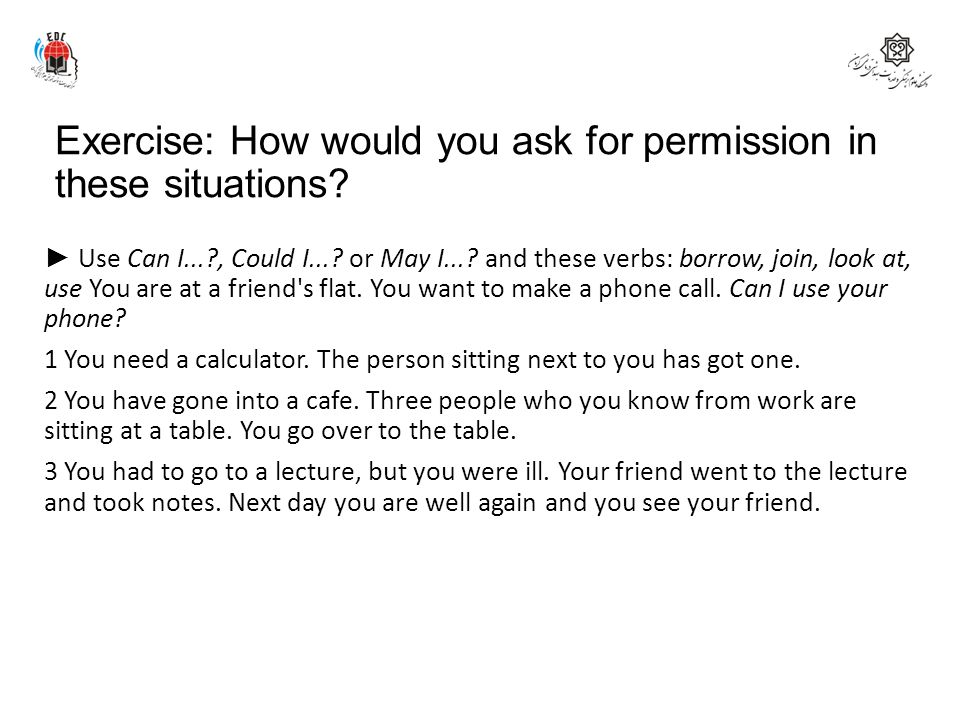 Exercise: How would you ask for permission in these situations