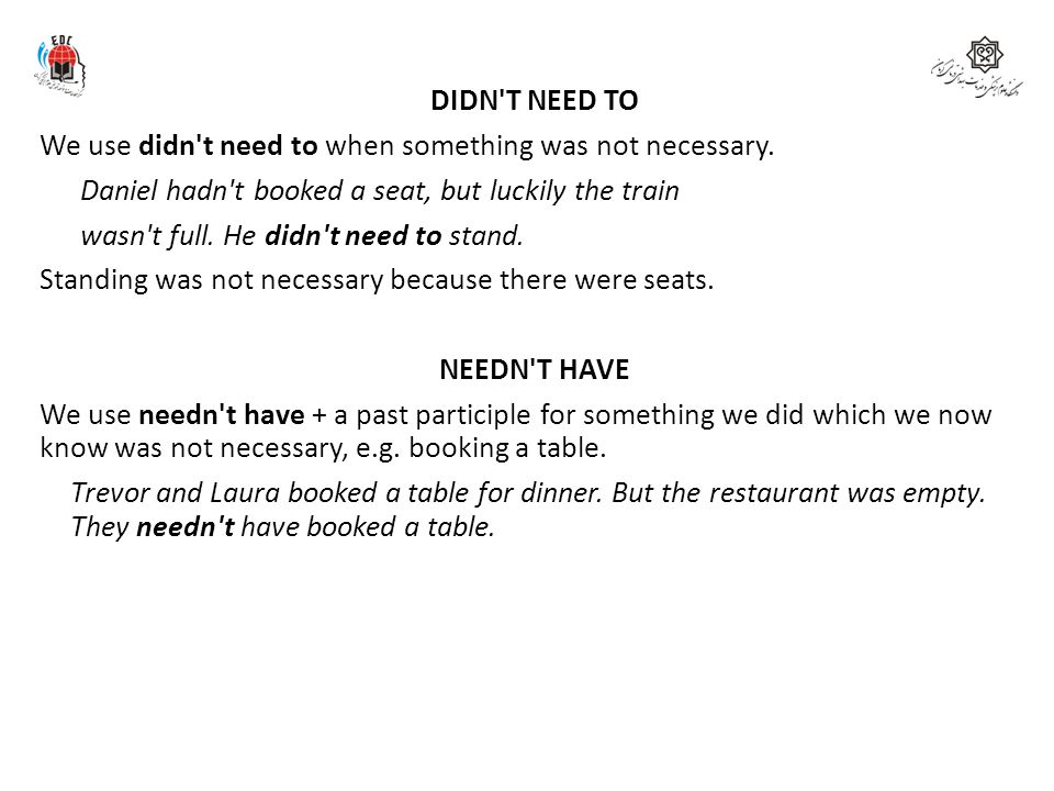 DIDN T NEED TO We use didn t need to when something was not necessary