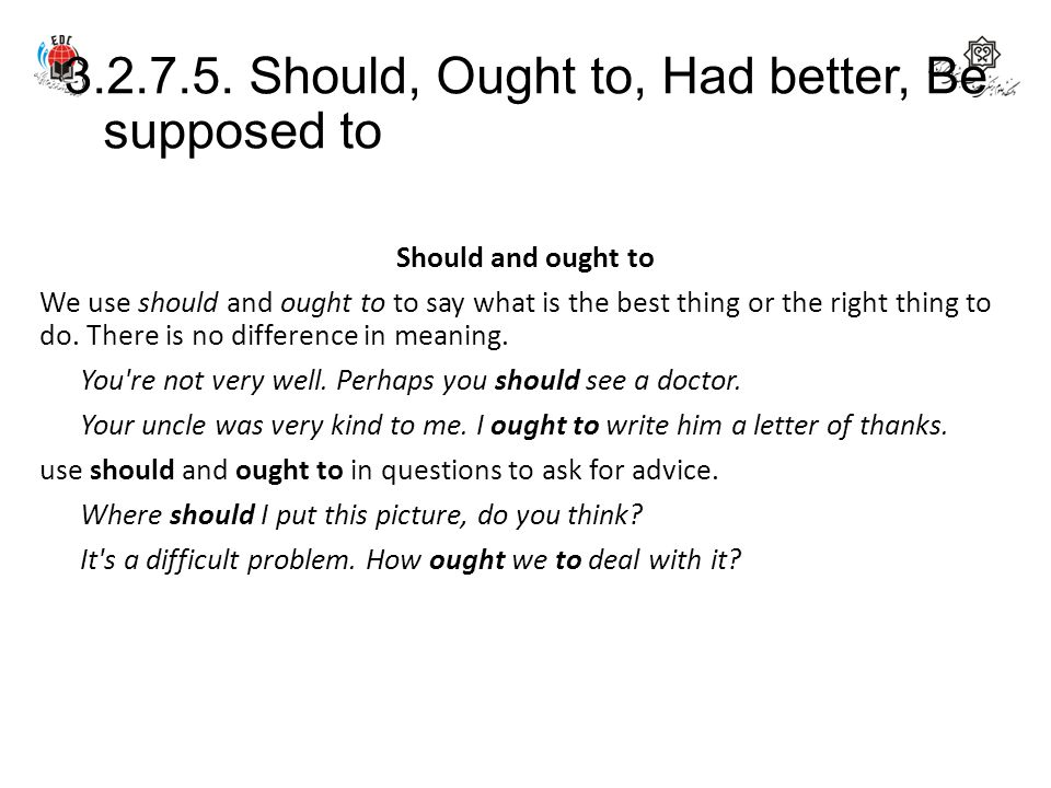 3.2.7.5. Should, Ought to, Had better, Be supposed to