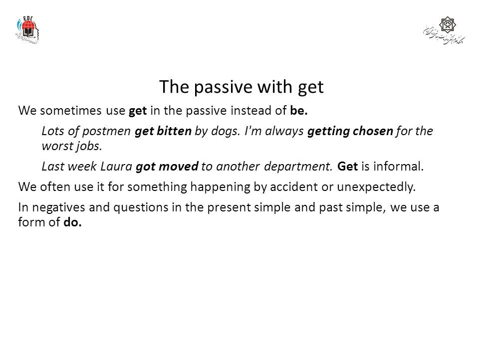 The passive with get We sometimes use get in the passive instead of be.