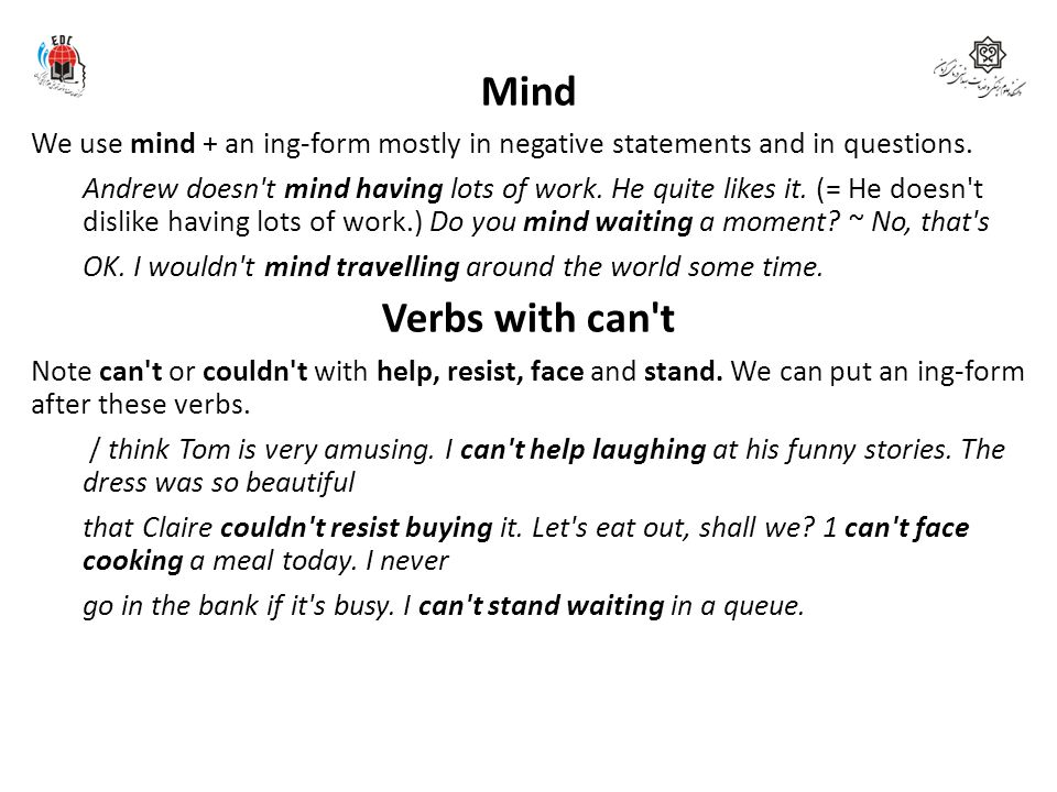 Mind We use mind + an ing-form mostly in negative statements and in questions.