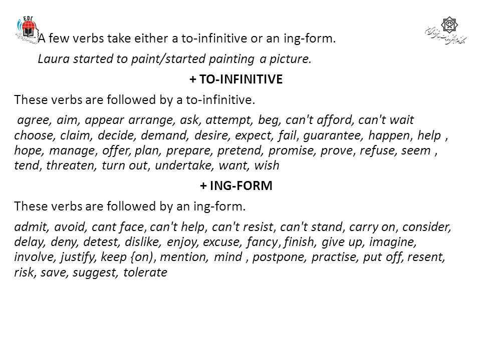 A few verbs take either a to-infinitive or an ing-form