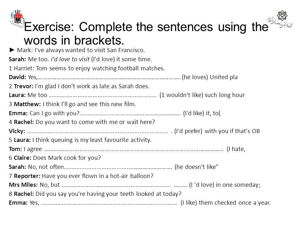 Exercise: Complete the sentences using the words in brackets.