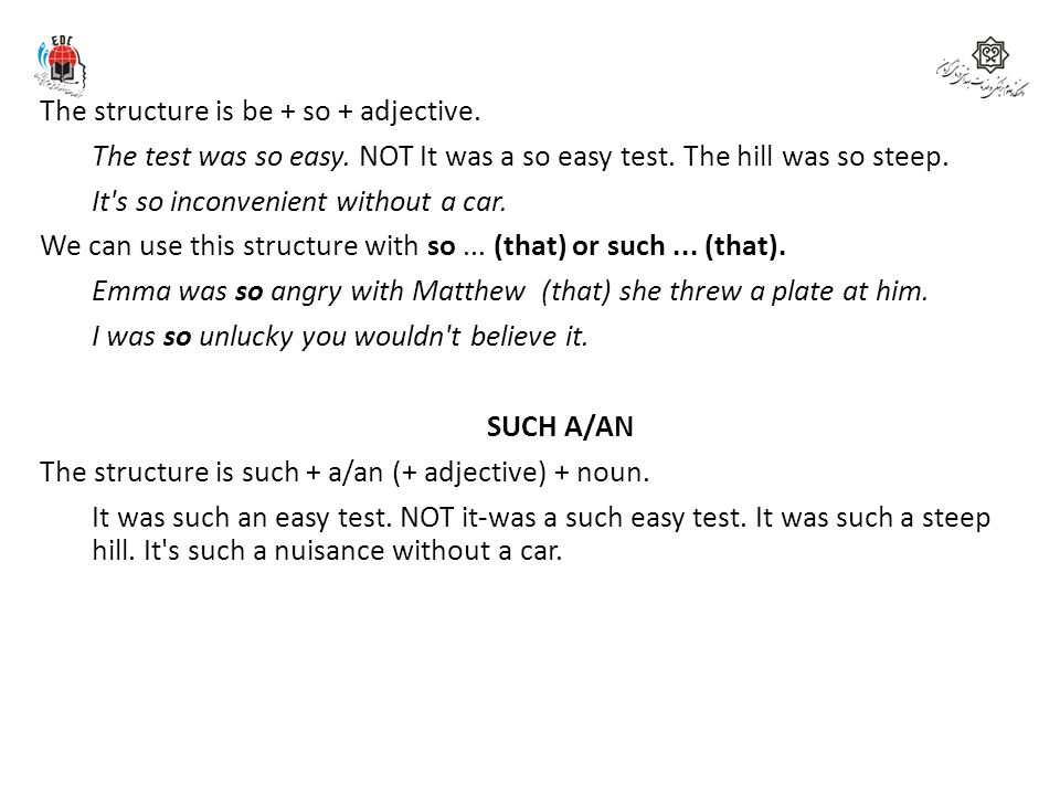 SO The structure is be + so + adjective.