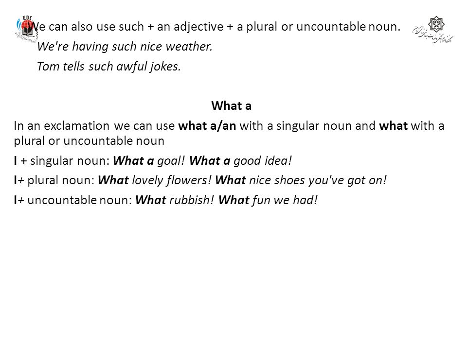 We can also use such + an adjective + a plural or uncountable noun