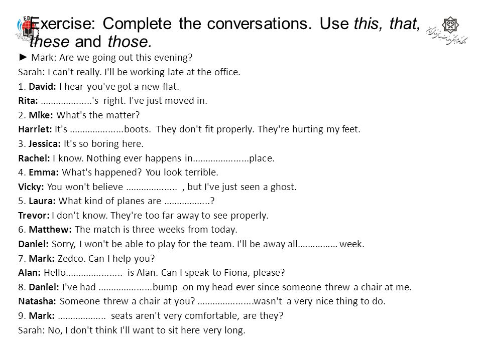 Exercise: Complete the conversations. Use this, that, these and those.
