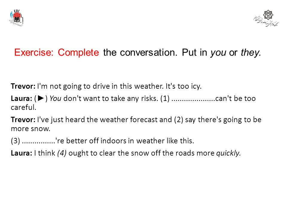 Exercise: Complete the conversation. Put in you or they.