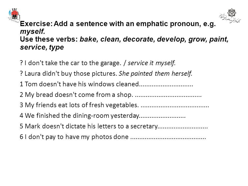 Exercise: Add a sentence with an emphatic pronoun, e. g. myself