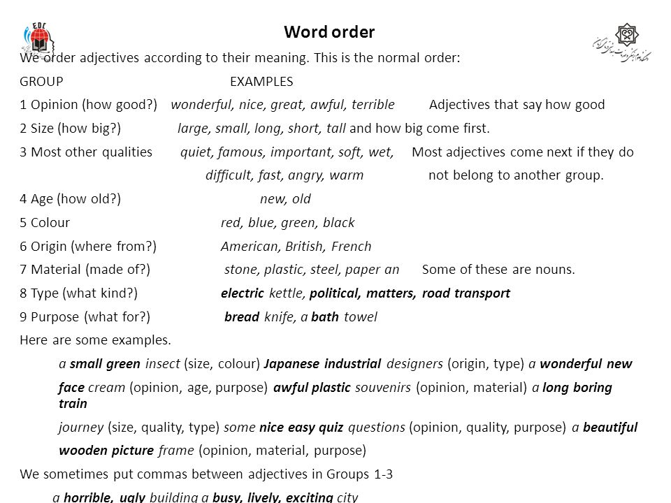 Word order We order adjectives according to their meaning. This is the normal order: GROUP EXAMPLES.