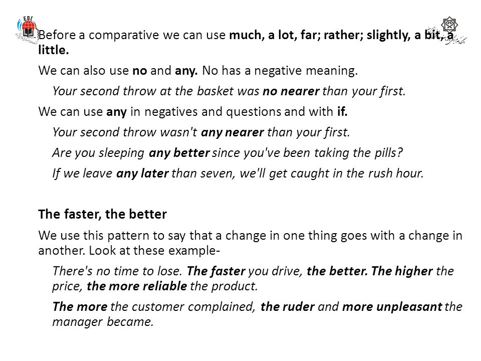 Before a comparative we can use much, a lot, far; rather; slightly, a bit, a little.