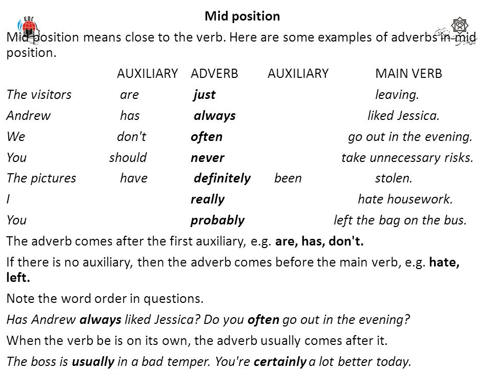 Mid position Mid position means close to the verb