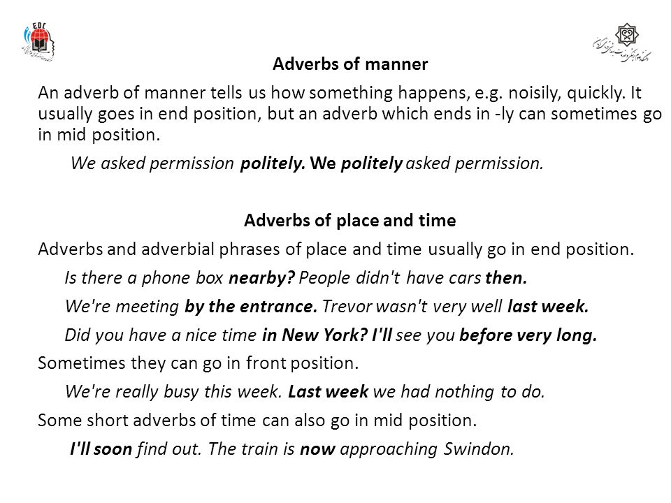 Adverbs of manner An adverb of manner tells us how something happens, e.g.