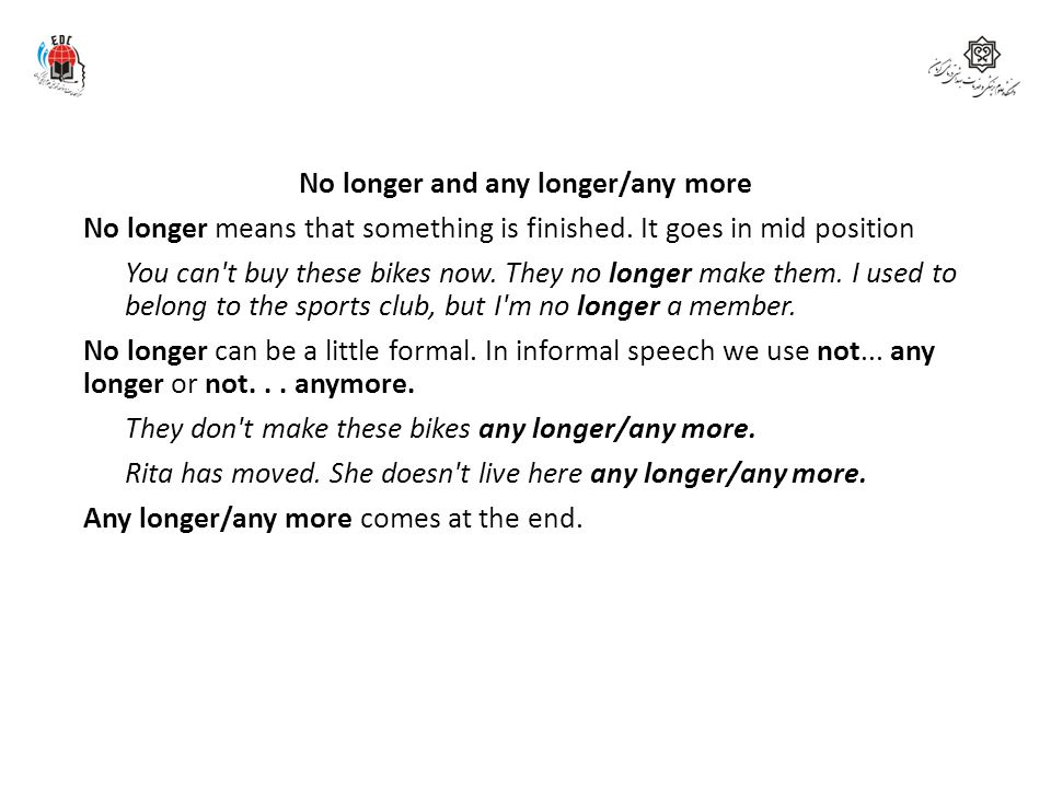 No longer and any longer/any more No longer means that something is finished.