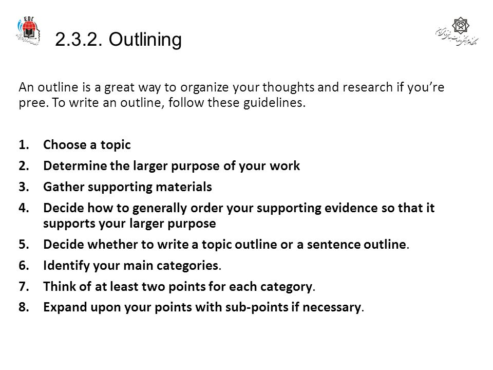 2.3.2. Outlining An outline is a great way to organize your thoughts and research if you're pree. To write an outline, follow these guidelines.