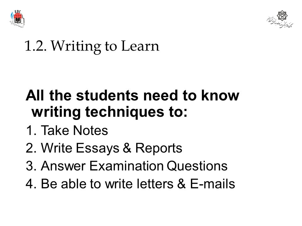 All the students need to know writing techniques to:
