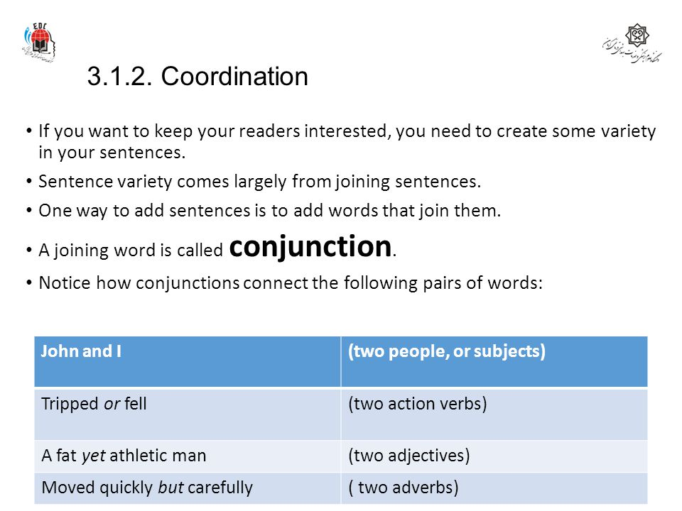 3.1.2. Coordination If you want to keep your readers interested, you need to create some variety in your sentences.