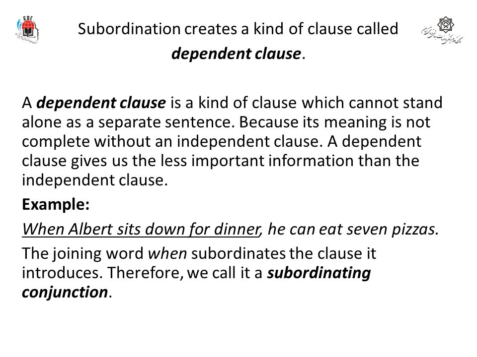 Subordination creates a kind of clause called dependent clause