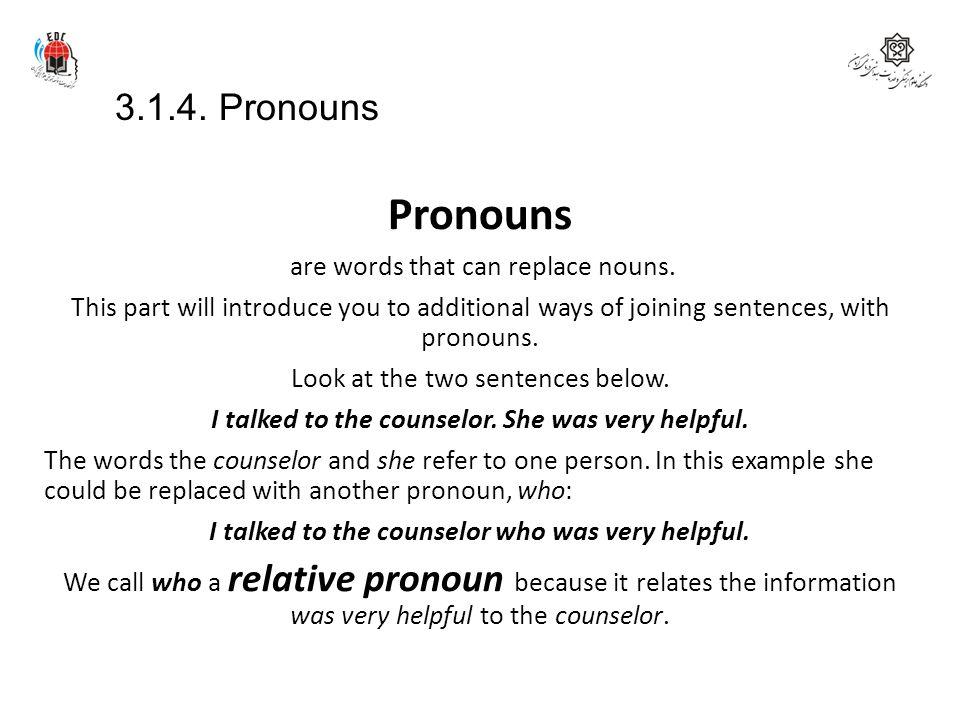 Pronouns 3.1.4. Pronouns are words that can replace nouns.