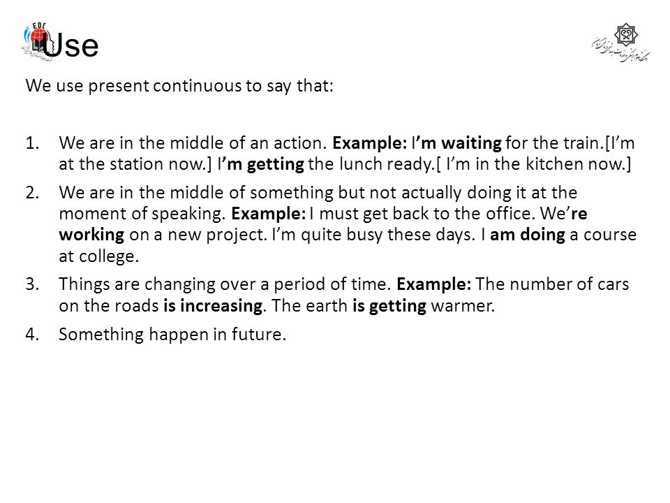 Use We use present continuous to say that: