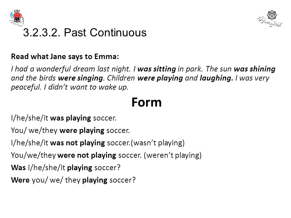 Form 3.2.3.2. Past Continuous Read what Jane says to Emma:
