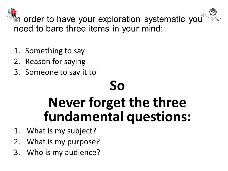 Never forget the three fundamental questions: