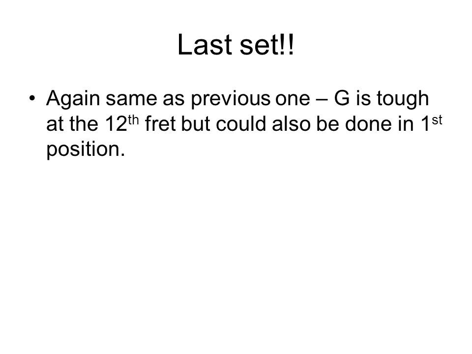Last set!!Again same as previous one – G is tough at the 12th fret but could also be done in 1st position.