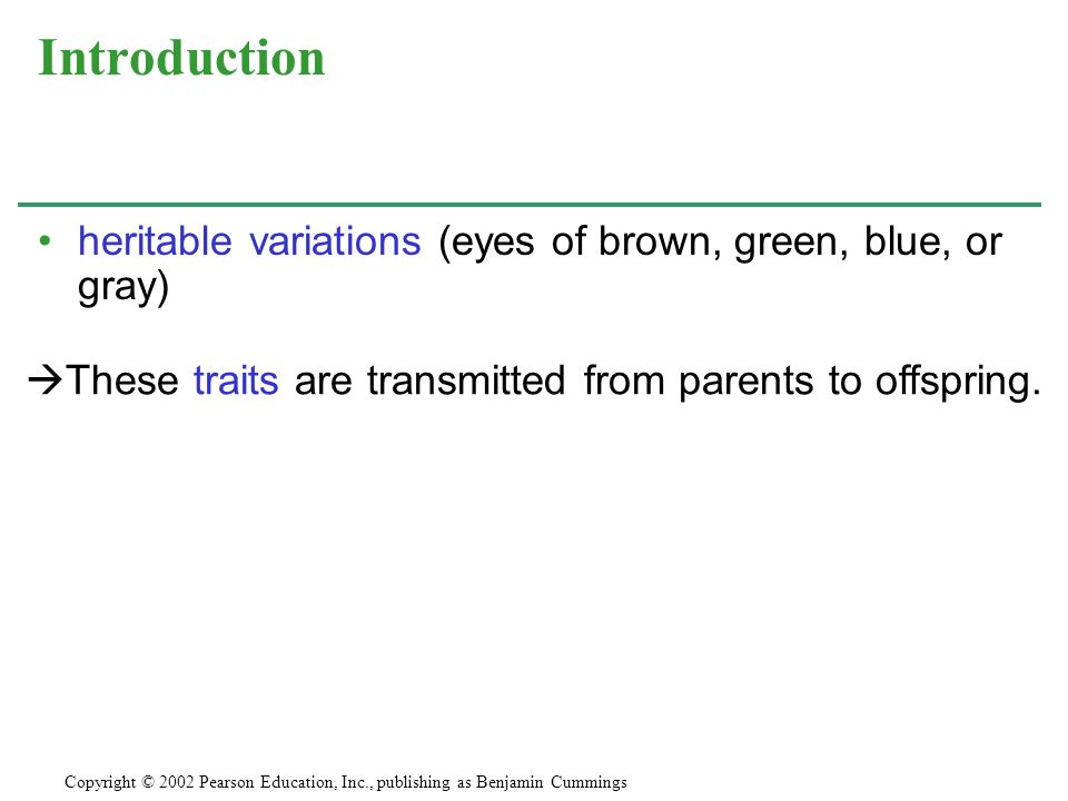 Introduction heritable variations (eyes of brown, green, blue, or gray) These traits are transmitted from parents to offspring.