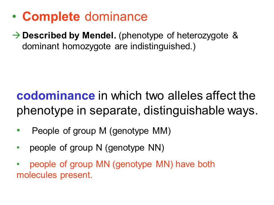 Complete dominance Described by Mendel. (phenotype of heterozygote & dominant homozygote are indistinguished.)