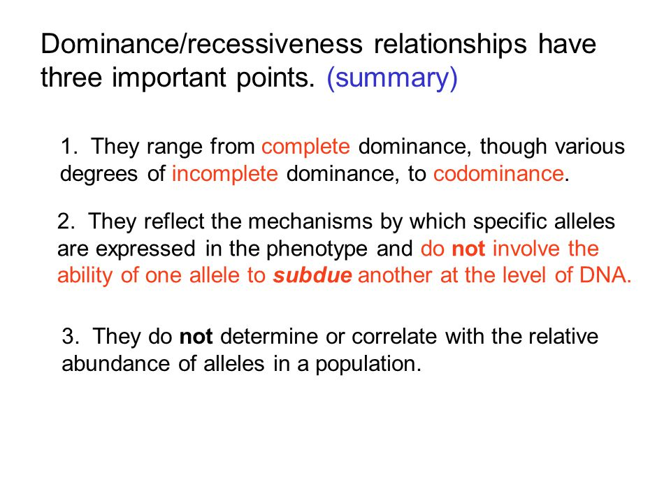 Dominance/recessiveness relationships have three important points