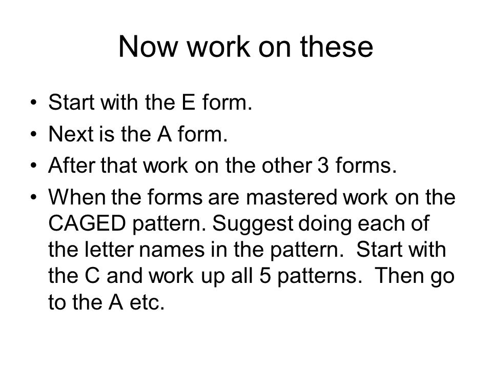 Now work on these Start with the E form. Next is the A form.