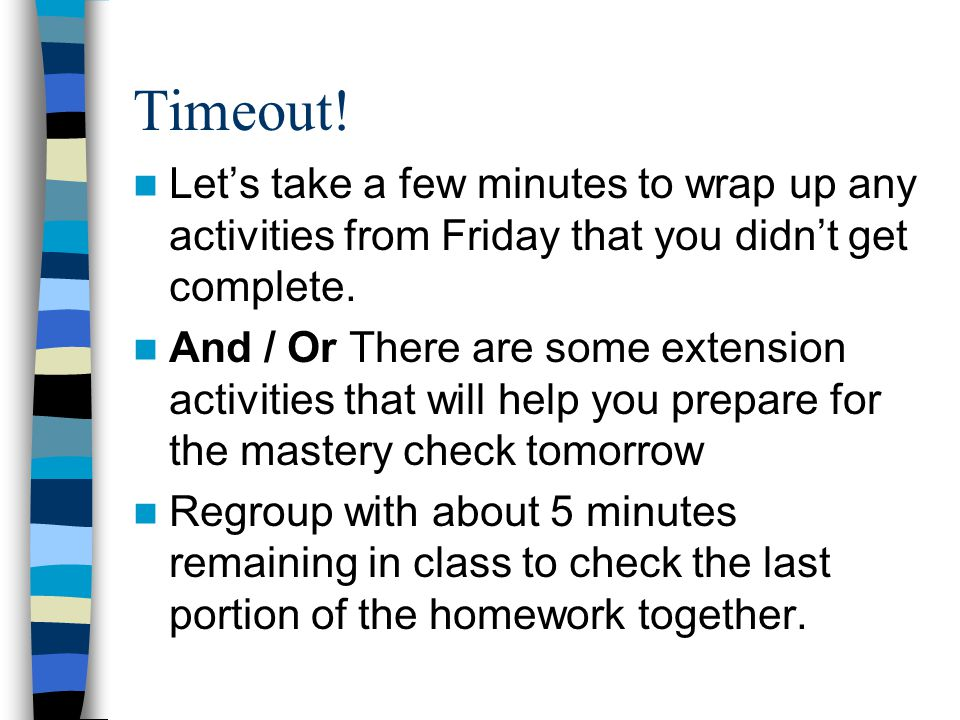 Timeout! Let's take a few minutes to wrap up any activities from Friday that you didn't get complete.