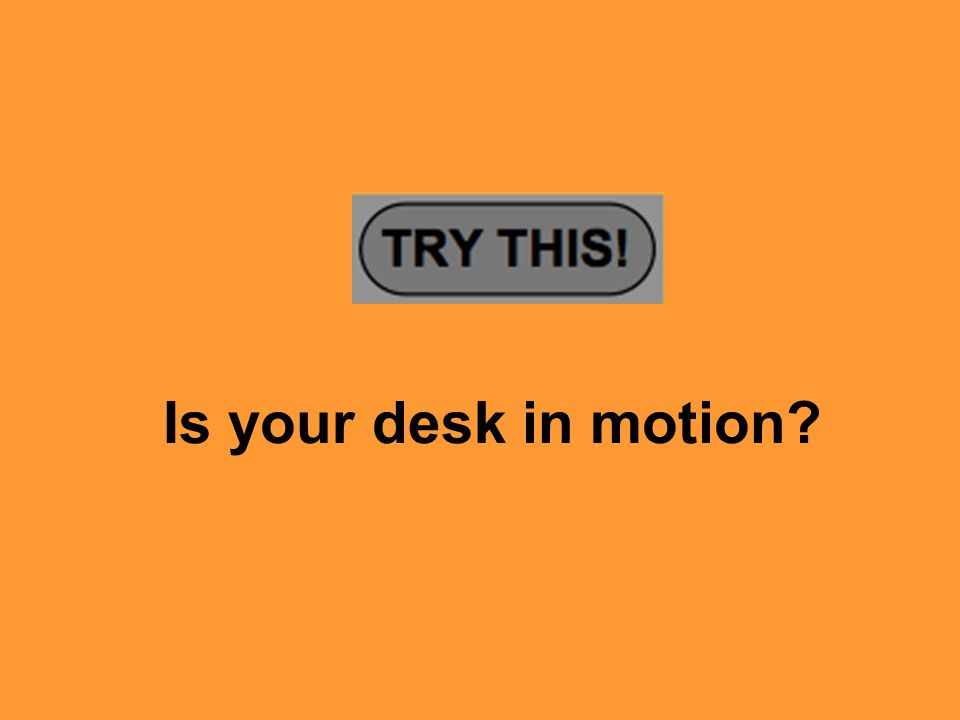 Is your desk in motion