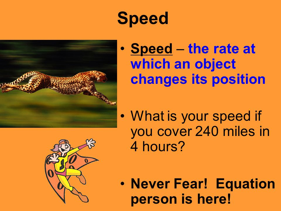 Speed Speed – the rate at which an object changes its position