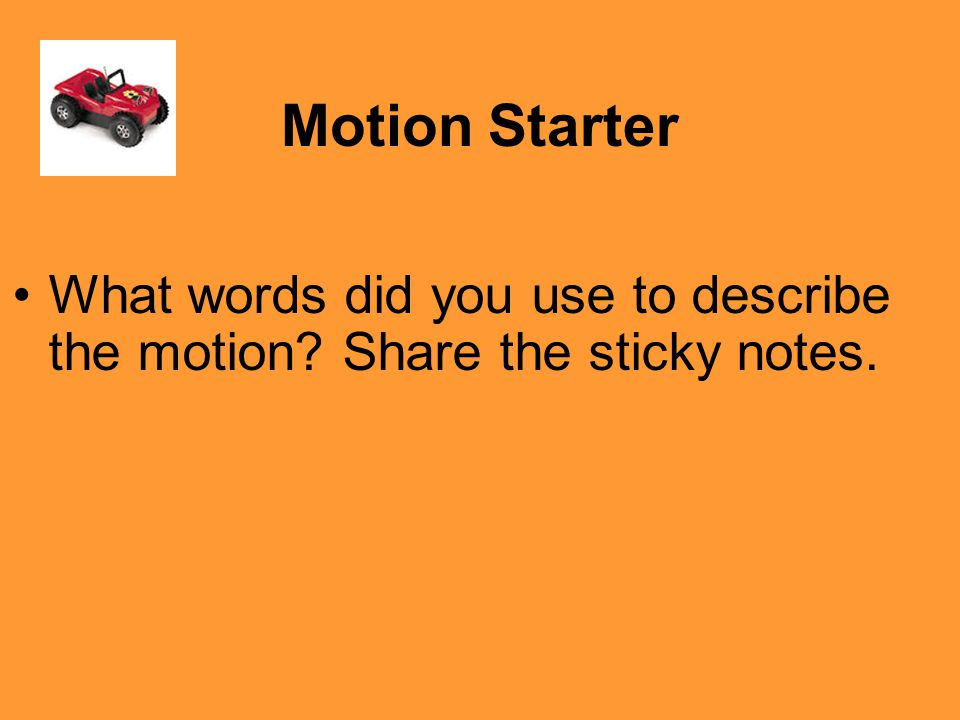 Motion Starter What words did you use to describe the motion Share the sticky notes.