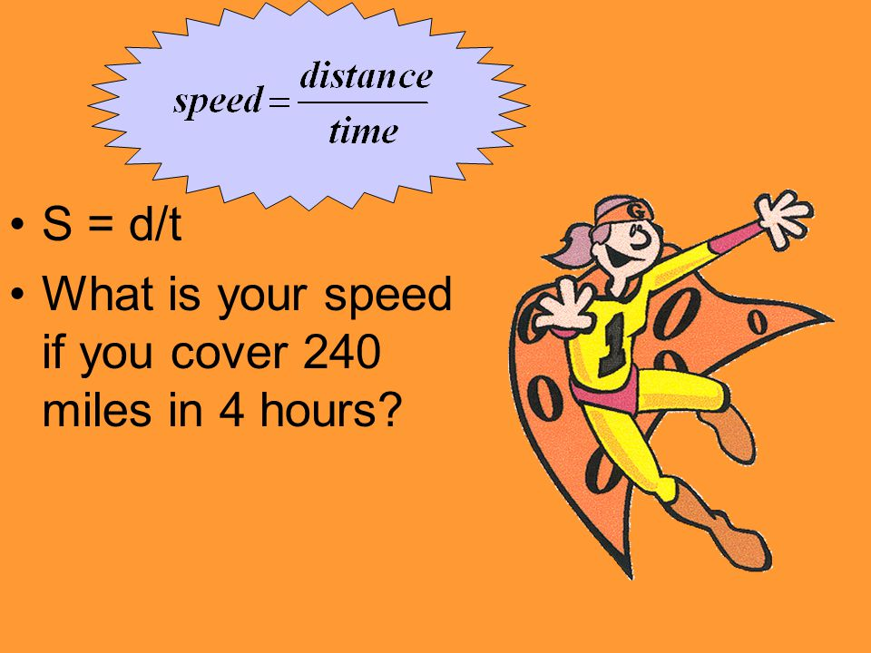 S = d/t What is your speed if you cover 240 miles in 4 hours