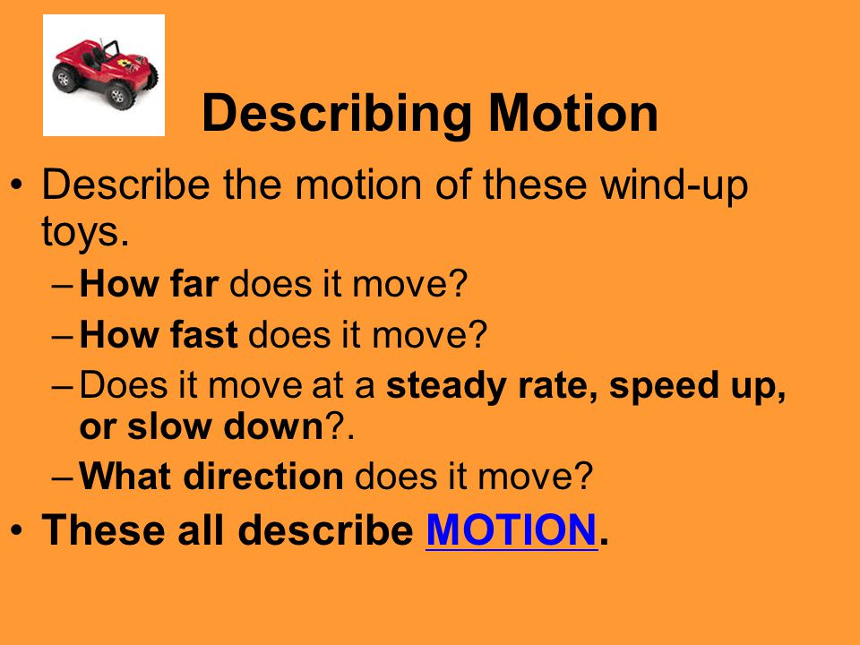 Describing Motion Describe the motion of these wind-up toys.